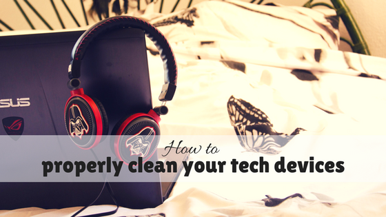 How to properly clean your tech devices – 5 easy tips for newbies