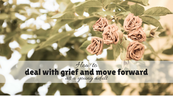 How to deal with grief and move forward as a young adult