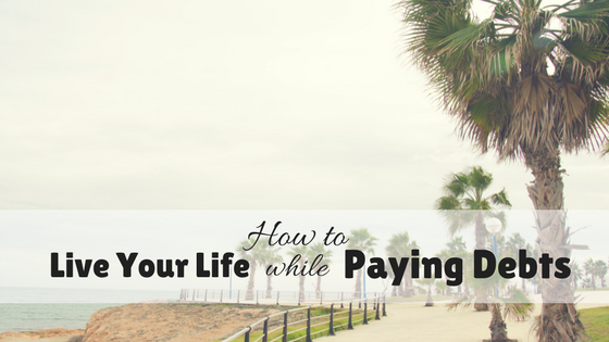 How to live your life, while paying your debts – 3 Steps System