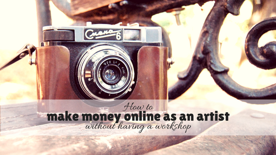 How to make money online as an artist without having a workshop