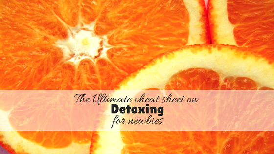 The ultimate cheat sheet on Detoxing for newbies