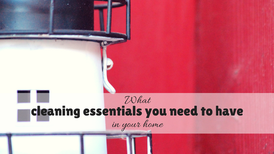 What cleaning essentials you need to have in your home – 5 easy tips for newbies