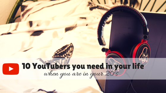 10 YouTubers you need in your life – when you are in your 20s