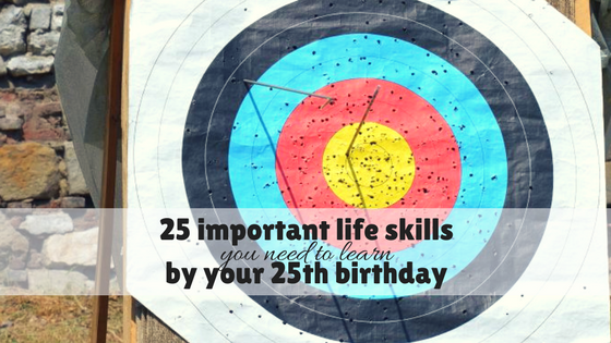 25 important life skills you need to learn by your 25th birthday