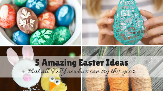5 Amazing Easter Ideas that all DIY newbies can try this year