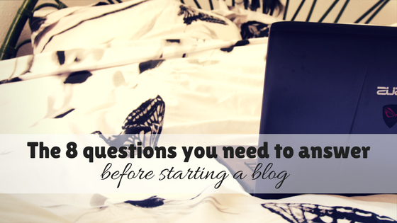 The 8 Questions you need to answer before starting a blog