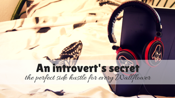 An introvert's secret – the perfect side hustle for every wallflower
