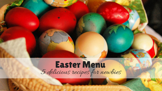 Easter Menu – 5 Delicious Recipes for Newbies