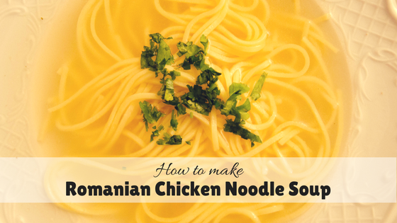 How to make Romanian Chicken Noodle Soup