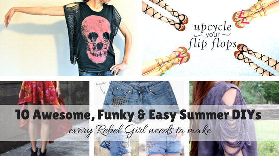 10 Awesome, Funky & Easy Summer DIYs every Rebel Girl needs to make