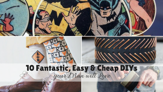 10 Fantastic, Easy & Cheap DIYs your man will Love