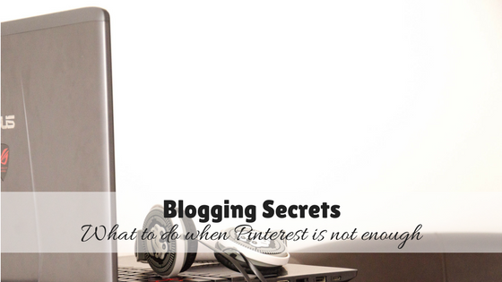 Blogging Secrets What to do when Pinterest is Not Enough