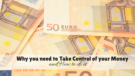 Why you need to Take Control of your Money and How to do it