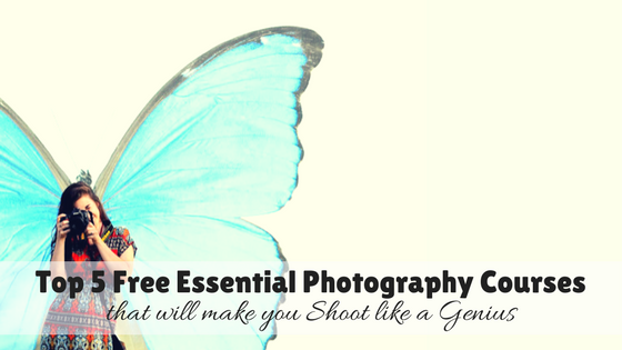 Top 5 Free Essential Photography Courses that will make you Shoot like a Genius