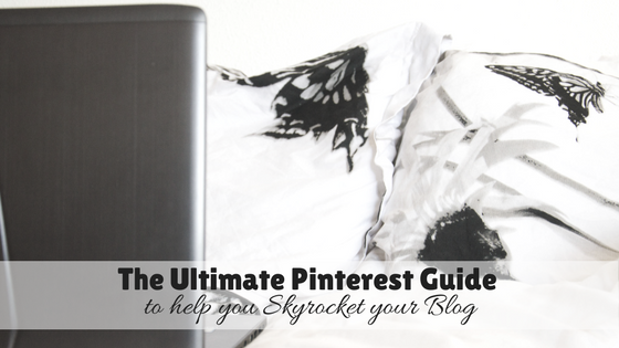 The Ultimate Pinterest Guide to help you Skyrocket your Blog