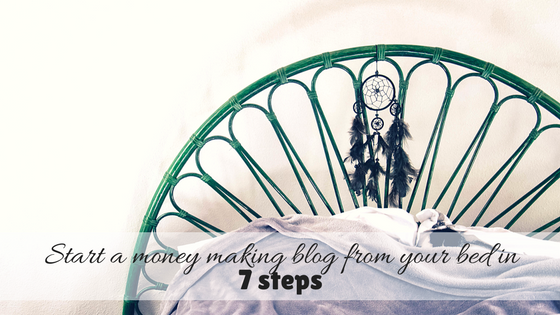 How to Start a Money Making Blog from your bed in 7 Steps