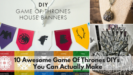 10 Awesome Game Of Thrones DIYs You Can Actually Make